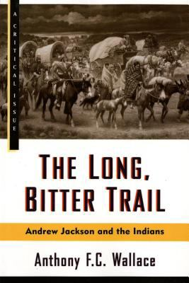 Long, Bitter Trail Andrew Jackson and the Indians