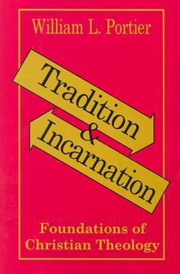 Tradition and Incarnation Foundations of Christian Theology