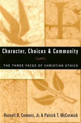Character, Choices & Community The Three Faces of Christian Ethics