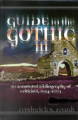 Guide To The Gothic III An Annotated Bibliography Of Criticism, 1993-2003