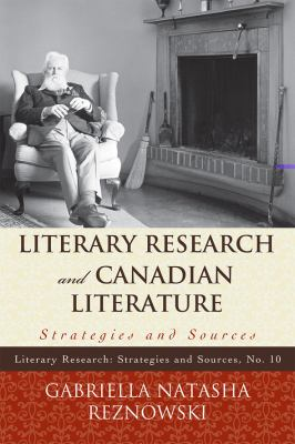 Literary Research and Canadian Literature: Strategies and Sources (Literary Research: Strategies and Sources)