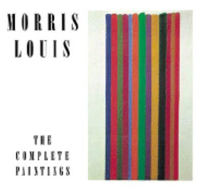 Morris Louis: The Complete Paintings (A Catalogue Raisonne)