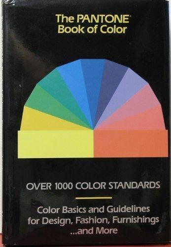 The Pantone Book of Color: Over 1000 Color Standards : Color Basics and Guidelines for Design, Fashion, Furnishings...and More