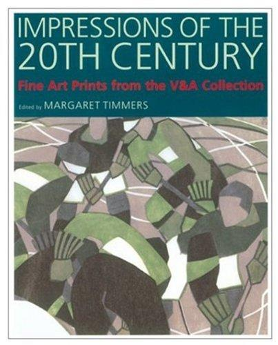 Impressions of the 20th Century: Fine Art Prints from the V&A Collection (Victoria and Albert Museum Studies)