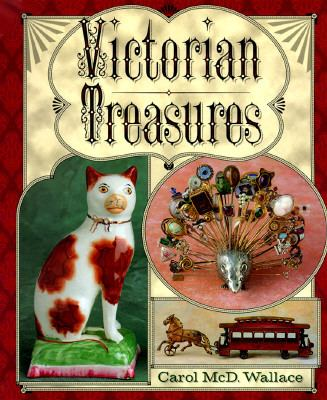 Victorian Treasures: An Album and Historical Guide for Collectors - Carol McD Wallace - Paperback
