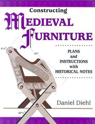 Constructing Medieval Furniture Plans and Instructions With Historical Notes