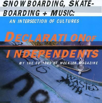 Declaration of Independents Snowboarding, Skateboarding & Music  An Intersection of Cultures