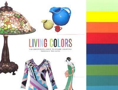 Living Colors The Definitive Guide to Color Palettes Through the Ages