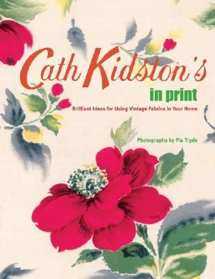 Cath Kidston's in Print Brilliant Ideas for Using Vintage Fabrics in Your Home