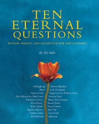 Ten Eternal Questions Wisdom, Insight, And Reflections for Life's Journey