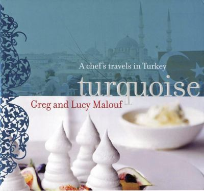 Turquoise: A Chef's Travels in Turkey