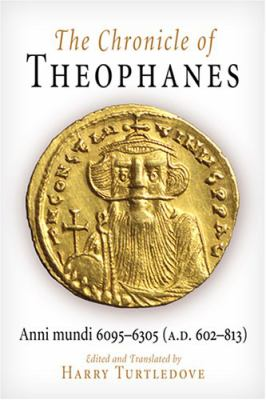 Chronicle of Theophanes Anni Mundi 6095-6305, A.d. 602-813