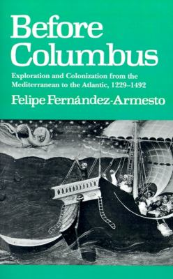 Before Columbus Exploration and Colonization from the Mediterranean to the Atlantic, 1229-1492