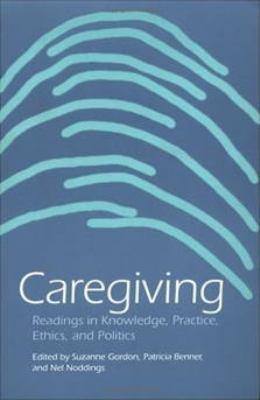 Caregiving Readings in Knowledge, Practice, Ethics, and Politics