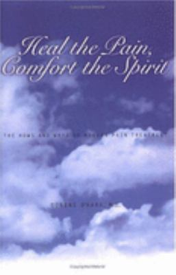 Heal the Pain, Comfort the Spirit The Hows and Whys of Modern Pain Treatment