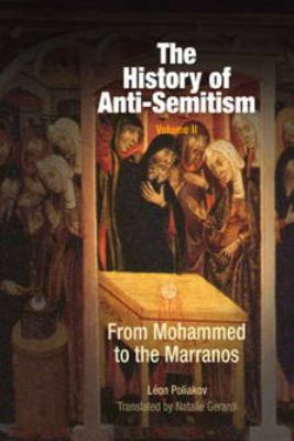 History of Anti-Semitism From Mohammed to the Marranos