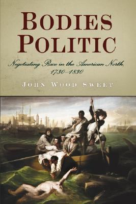Bodies Politic Negotiating Race in the American North, 1730-1830