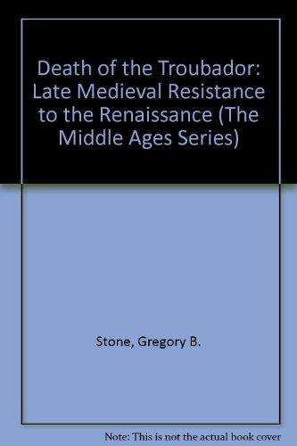 The Death of the Troubadour: The Late Medieval Resistance to the Renaissance (The Middle Ages Series)