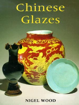 Chinese Glazes Their Origins, Chemistry and Recreation