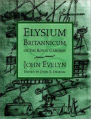 Elysium Britannicum, or the Royal Gardens
