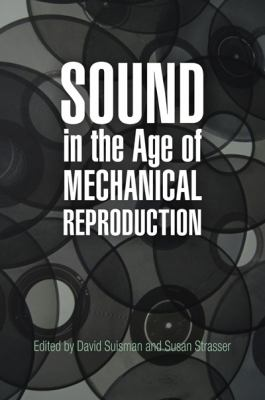 Sound in the Age of Mechanical Reproduction (Hagley Perspectives on Business and Culture)
