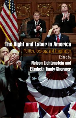 Right and Labor in America : Politics, Ideology, and Imagination
