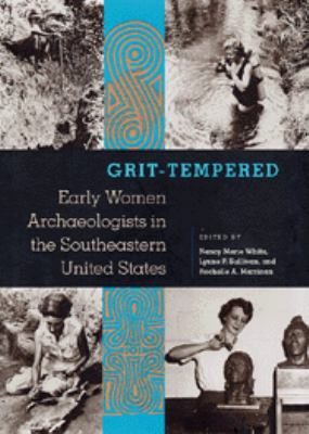 Grit-Tempered Early Women Archaeologists in the Southeastern United States