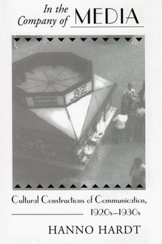 In the Company of Media: Cultural Constructions of Communication 1920's-1930's