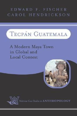 Tecpan Guatemala A Modern Maya Town in Global and Local Context