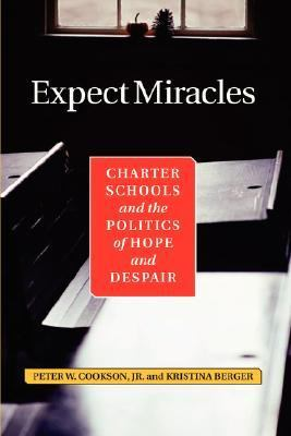 Expect Miracles Charter Schools and the Politics of Hope and Despair