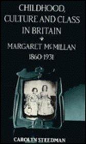 Childhood, Culture, and Class in Britain: Margaret McMillan, 1860-1931
