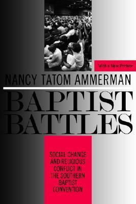Baptist Battles Social Change and Religious Conflict in the Southern Baptist Convention