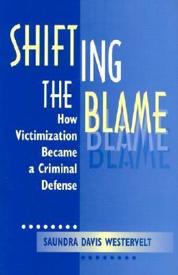 Shifting the Blame How Victimization Became a Criminal Defense