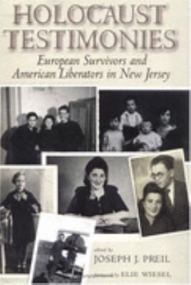 Holocaust Testimonies European Survivors and American Liberators in New Jersey