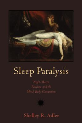 Sleep Paralysis : Night-Mares, Nocebos, and the Mind-Body Connection