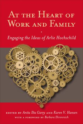 At the Heart of Work and Family: Engaging the Ideas of Arlie Hochschild (Families in Focus)