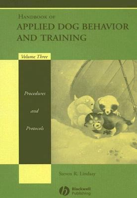 Handbook of Applied Dog Behavior and Training Procedures and Protocols