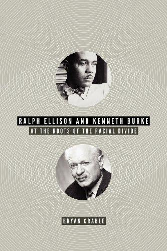Ralph Ellison and Kenneth Burke: At the Roots of the Racial Divide (American Literatures Initiative)