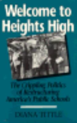Welcome to Heights High The Crippling Politics of Restructuring America's Public Schools