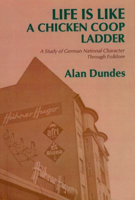 Life Is Like a Chicken Coop Ladder A Study of German National Character Through Folklore