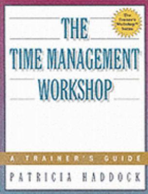 Time Management Workshop A Trainer's Guide