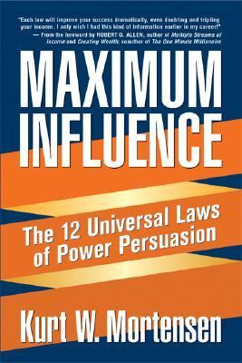 Maximum Influence The 12 Universal Laws of Power Persuasion