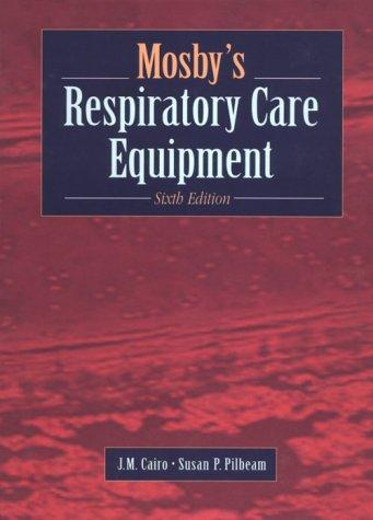 Mosby's Respiratory Care Equipment, 6e