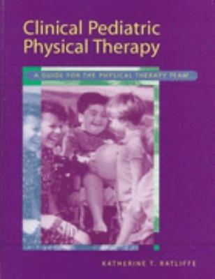 Clinical Pediatric Physical Therapy A Guide for the Physical Therapy Team