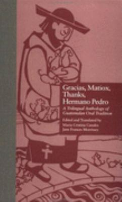 Gracias, Matiox, Thanks, Hermano Pedro A Trilingual Anthology of Guatemalan Oral Tradition