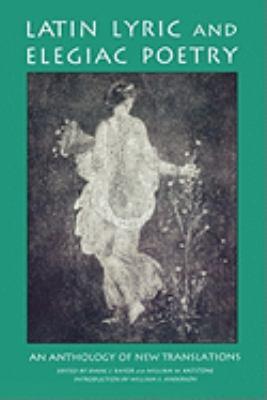 Latin Lyric and Elegiac Poetry An Anthology of New Translations