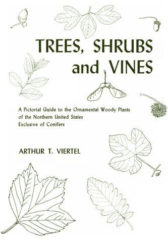 Trees, Shrubs and Vines: A Pictorial Guide to the Ornamental Woody Plants of the Northern United States Exclusive of Conifers