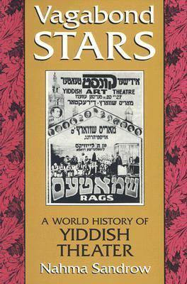 Vagabond Stars A World History of Yiddish Theater