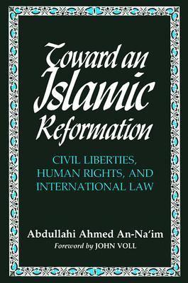 Toward an Islamic Reformation Civil Liberties, Human Rights, and International Law