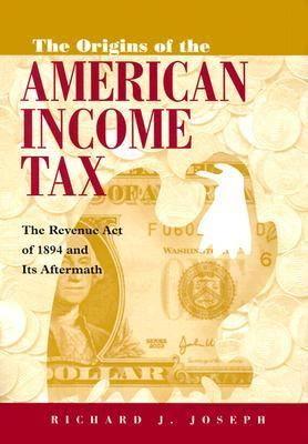 Origins of the American Income Tax The Revenue Act of 1894 and Its Aftermath